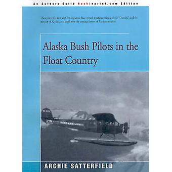 Alaska Bush Pilots in the Float Country by Satterfield & Archie