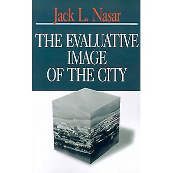 The Evaluative Image of the City by Nasar & Jack L.
