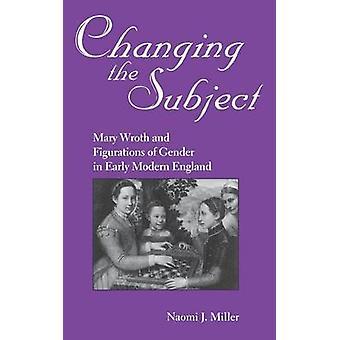 Cambiando il soggetto Mary Wroth e figurazioni di Gender in Early Modern England da J. Miller & Naomi
