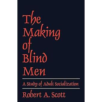 Making of Blind Men A Study of Adult Socialization by Scott & Robert A