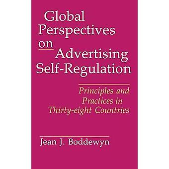 Global Perspectives on Advertising SelfRegulation Principles and Practices in ThirtyEight Countries by Boddewyn & J. J.