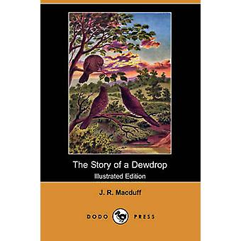 The Story of a Dewdrop Illustrated Edition Dodo Press by Macduff & J. R.