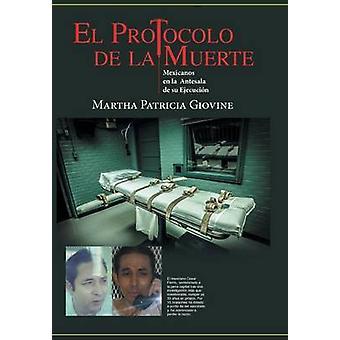 El Protocolo de La Muerte Mexicanos En La Antesala de Su Ejecucion por Giovine & Martha Patricia