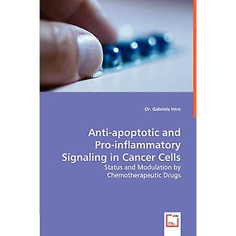 Antiapoptotic and Proinflammatory Signaling in Cancer Cells  Status and Modulation by Chemotherapeutic Drugs by Imre & Gabriele