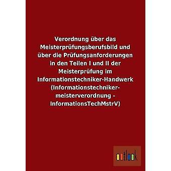 Verordnung ber das Meisterprfungsberufsbild und ber die Prfungsanforderungen in den Teilen I und II der Meisterprfung im InformationstechnikerHandwerk Informationstechniker meisterverordn by ohne Autor