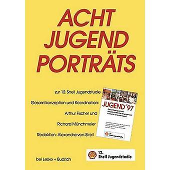 Acht Jugendportrts Ergnzungsband zur 12. Shell Jugendstudie door Streit & Alexandra von