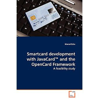Smartcard development with JavaCard and the OpenCard Framework  A feasibility study by Ecks & Marcel