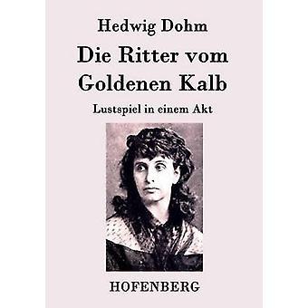 Die Ritter vom Goldenen Kalb by Hedwig Dohm