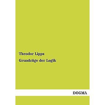 Grundzuge Der Logik by Lipps & Theodor