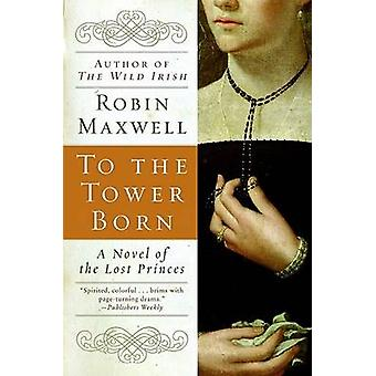 To the Tower Born by Robin Maxwell - 9780060580520 Book