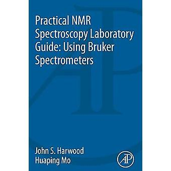 Practical NMR Spectroscopy Laboratory Guide - Using Bruker Spectromete