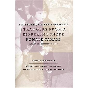 Strangers from a Different Shore - A History of Asian Americans by R.