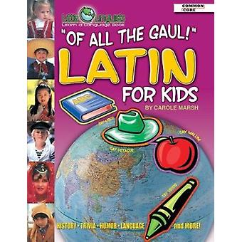 Of All the Gaul! Latin for Kids (Paperback) by Carole Marsh - Gallopa