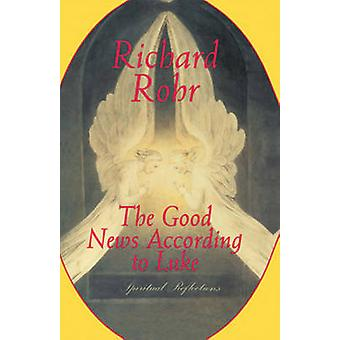 The Good News according to Luke - Spiritual Reflections by Richard Roh
