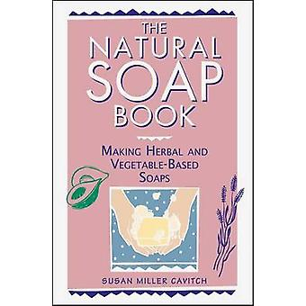 The Natural Soap Book - Making Herbal and Vegetable-based Soaps by Sus