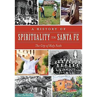 A History of Spirituality in Santa Fe - The City of Holy Faith by Ana