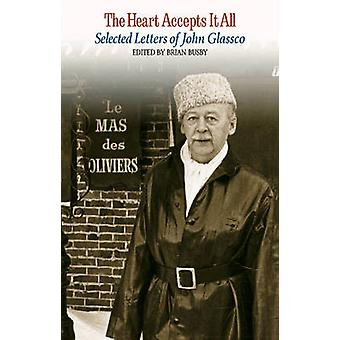 Heart Accepts it All - Selected Letters of John Glassco by Brian Busby
