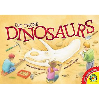 Dig Those Dinosaurs by Lori Haskins Houran - 9781621278757 Book