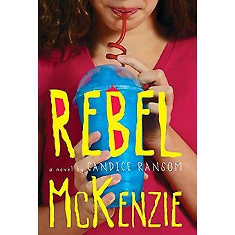 Rebel McKenzie by Candice F Ransom - 9781627656115 Book