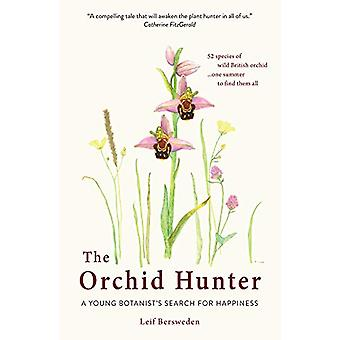 The Orchid Hunter - A young botanist's search for happiness by Leif Be