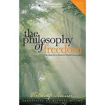 The Philosophy of Freedom - The Basis for a Modern World Conception by