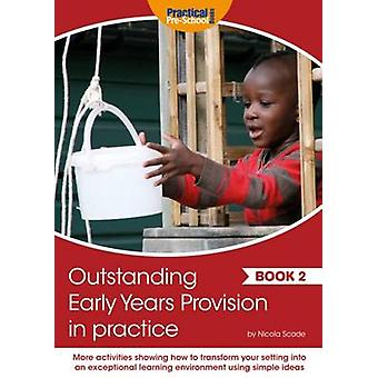 Outstanding Early Years Provision in Practice - Book 2 by Nicola Scade