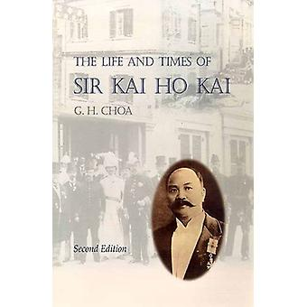 The Life and Times of Sir Kai Ho Kai (2nd edition) by G.H. Choa - 978