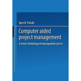ComputerAided Project Management A Visual Scheduling and Management System by Pollalis & Spiro N.