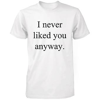 I Never Liked You Anyway Funny Graphic Tee- White Cotton T-Shirt