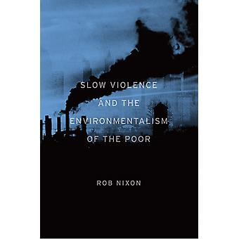Slow Violence and the Environmentalism of the Poor (Paperback) by Nixon Rob