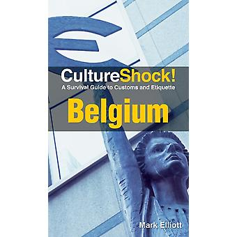 Belgium: A Survival Guide to Customs and Etiquette (Culture Shock! Guides) (Cultureshock Belgium: A Survival Guide to Customs & Etiquette) (Paperback) by Elliott Mark