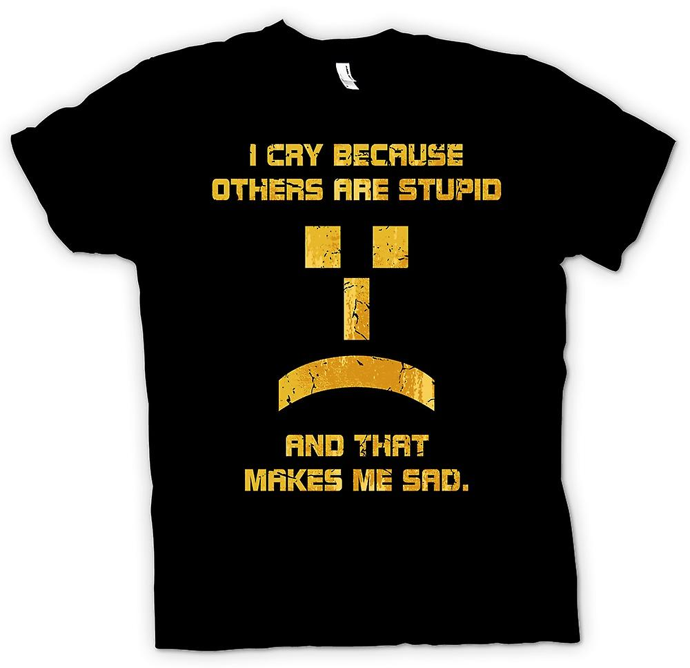 Mens T-shirt - I Cry Because Others Are Stupid - Funny