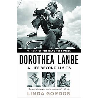 Dorothea Lange - A Life Beyond Limits by Linda Gordon - 9780393339055