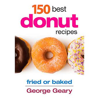 150 Best Donut Recipes by George Geary - 9780778804116 Book