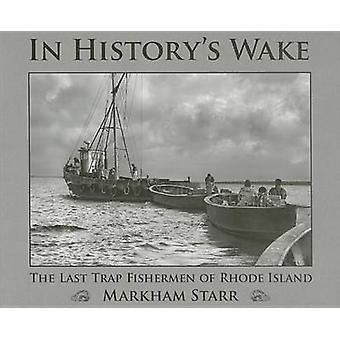 In History's Wake - The Last Trap Fishermen of Rhode Island by Markham