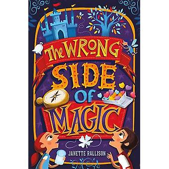 The Wrong Side of Magic by Janette Rallison - 9781250074287 Book