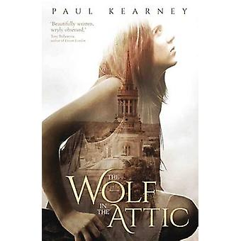 The Wolf in the Attic by Paul Kearney - 9781781083611 Book