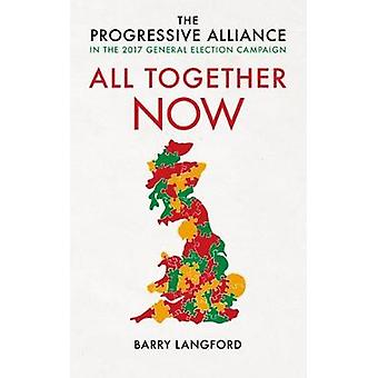 All Together Now - The Progressive Alliance and the 2017 General Elect