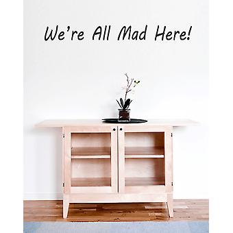 We're All Mad Here Wall Sticker Quote
