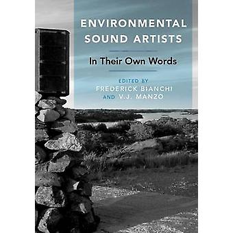 Environmental Sound Artists - In Their Own Words by Frederick Bianchi