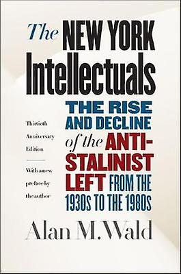 The New York Intellectuals - The Rise and Decline of the Anti-Stalinis