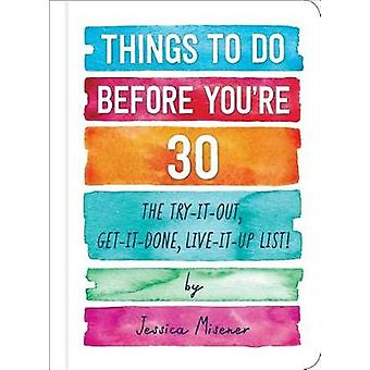 Things to Do Before You're 30 - The Try-It-Out - Get-It-Done - Live-It