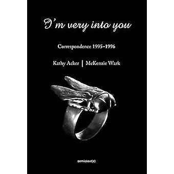 I'm Very into You - Correspondence 1995--1996 by Kathy Acker - McKenzi