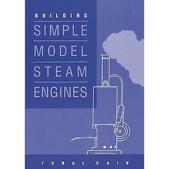 Building Simple Model Steam Engines by Tubal Cain - 9781854861047 Book