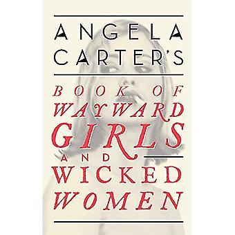 Angela Carter's Book Of Wayward Girls And Wicked Women (Virago Modern Classics)