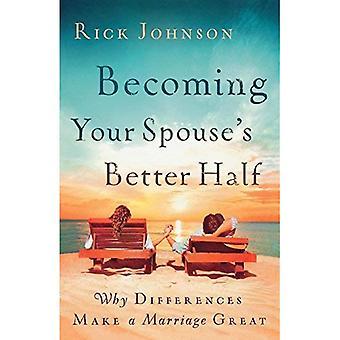 Devenir la meilleure moitié de celui de votre conjoint: pourquoi les différences font un mariage grand