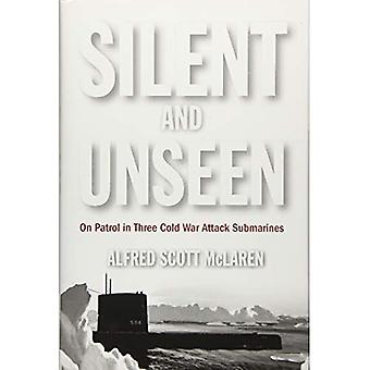 Silent and Unseen: On Patrol in Three Cold War Attack Submarines