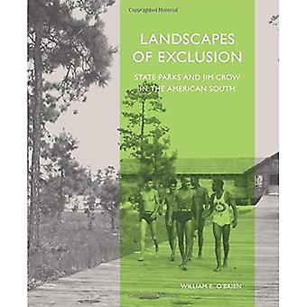 Landscapes of Exclusion: State Parks and Jim Crow in the American South (Designing the American Park)