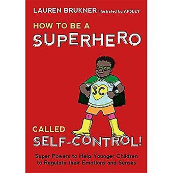 Comment devenir un super-héros appelé Self-Control!: Super pouvoirs pour aider les jeunes enfants à réguler leurs émotions et...