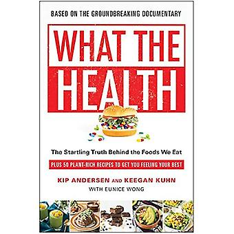 What the Health: The Startling Truth Behind the Foods We Eat, Plus 50 Plant-Rich Recipes to Get You Feeling Your Best